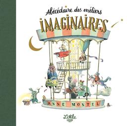 Abécédaire des métiers imaginaires / Anne Montel | Montel, Anne - 1988-.... Auteur