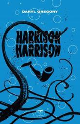 Harrison Harrison | Gregory, Daryl (26/06/1965) - Auteur du texte