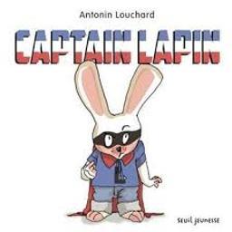 Captain lapin / Antonin Louchard | Louchard, Antonin (1954-....). Auteur
