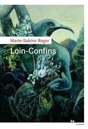 Loin-Confins / Marie-Sabine Roger   Roger, Marie-Sabine (1957-....). Auteur