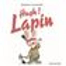 Hugh ! Lapin / Antonin Louchard | Louchard, Antonin (1954-....). Auteur